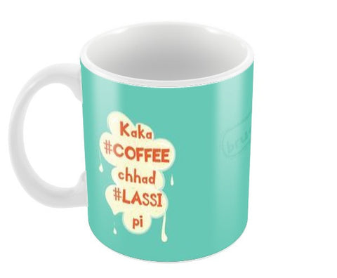 Kaka Coffee Chhad Lassi Pi (with hashtag) Coffee Mugs | Artist : designoholic0211