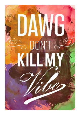 Wall Art, DAWG! Don't Kill My Vibe Wall Art | Rishabh Bhargava, - PosterGully