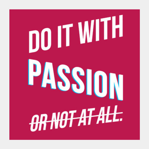 Do it with passion Square Art Prints | Artist : Joven Roy