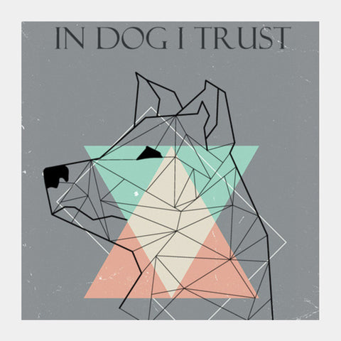 In Dog I Trust Square Art Prints | Artist : ShadowsPlay