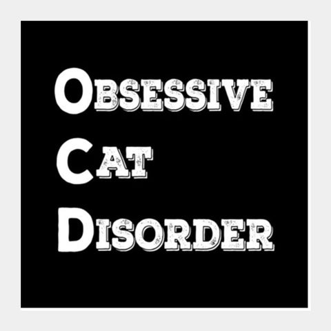 Obsessive Cat Disorder Square Art Prints PosterGully Specials
