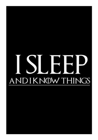 I SLEEP AND I KNOW THINGS - GAME OF THRONES Wall Art PosterGully Specials