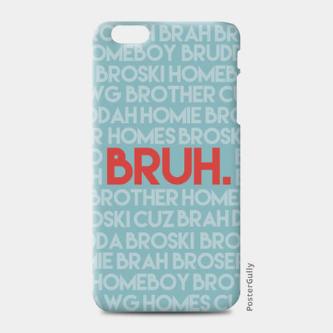 iPhone 6/6S Plus Cases, BRUH | iPhone 6 / 6S Plus Cases | Artist : Anirudh Gandhi, - PosterGully
