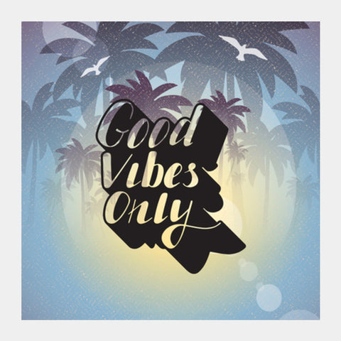 Good Vibes Only Square Art Prints | Artist : Colour me expressive