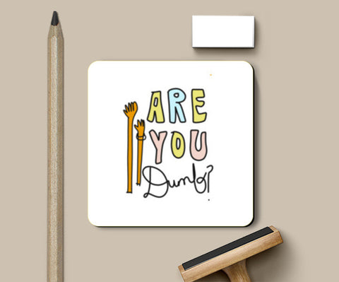 ARE YOU DUMB? Coasters | Artist : Shruti aggarwal