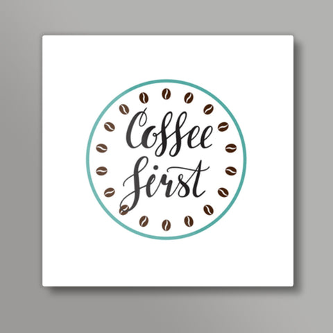 Coffee First Square Metal Prints | Artist : Colour me expressive