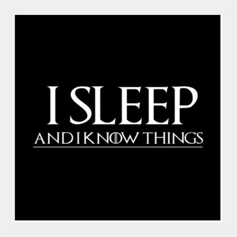 I SLEEP AND I KNOW THINGS - GAME OF THRONES  Art Prints PosterGully Specials