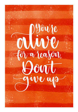 You're Alive For a Reason don't give up   Wall Art | Artist : Creative DJ