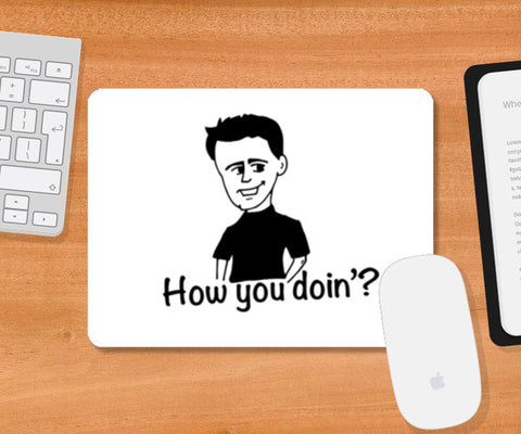 Joey How you doin'? Mousepad | Artist : Swati Mohta