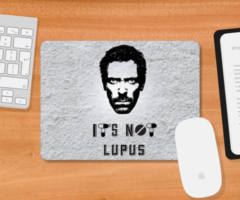 House M.D - It' Not LUPUS Mousepad | Artist : C-zure