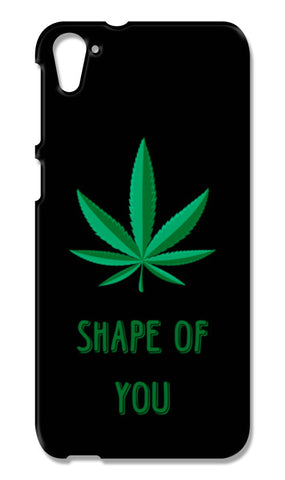 SHAPE OF YOU - Marijuana HTC Desire 826 Cases | Artist : Manju Nk