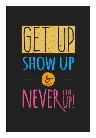 Get Up Show Up & Never Give Up   Wall Art | Artist : Creative DJ