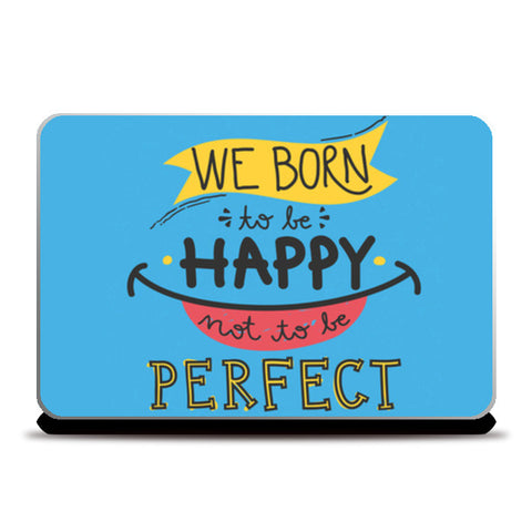 Laptop Skins, Born to be Happy Not Perfect Laptop Skins | Artist : Pranit Jaiswal, - PosterGully