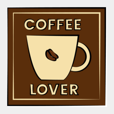 Coffee Lover Square Art Prints | Artist : Rahul Bagdai