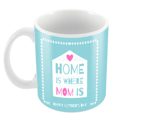 Home is where Mom is Mother's Day Love Coffee Mugs | Artist : Creative DJ