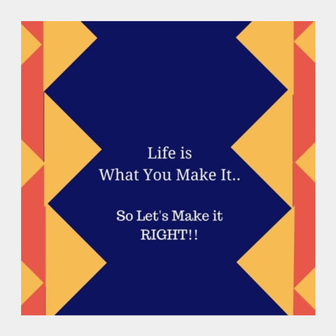 Life is what you make it Square Art Prints | Artist : Pallavi Rawal