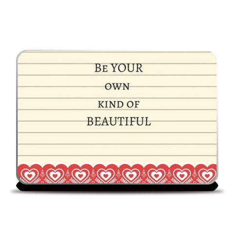 Be your own kind of beautiful Laptop Skins | Artist : Pallavi Rawal