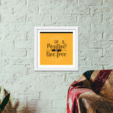 Stay Positive And Live Free Premium Square Italian Wooden Frames | Artist : Inderpreet Singh