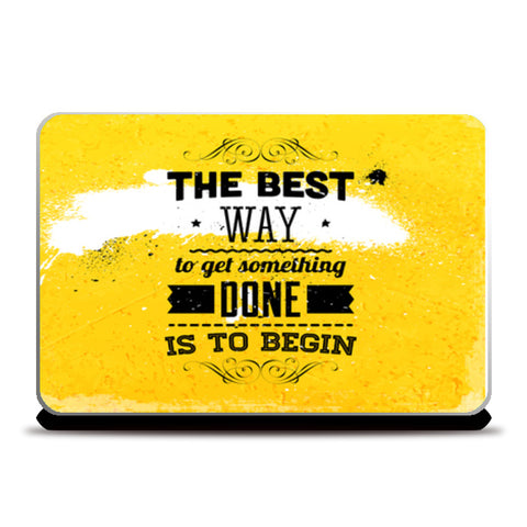 The Best Way To Get Something Done Is To Begin   Laptop Skins | Artist : Creative DJ