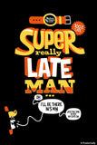 Brand New Designs, Super Really Late Man - Black | By Captain Kyso, - PosterGully - 1