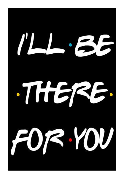FRIENDS I LL BE THERE FOR YOU Wall Art PosterGully Specials