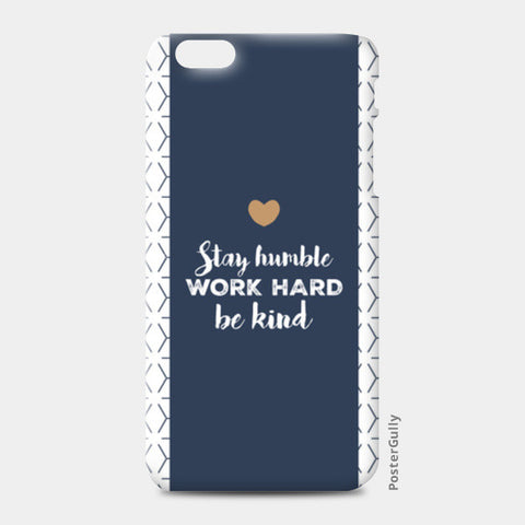 Stay Humble. Work Hard. Be Kind. iPhone 6 Plus/6S Plus Cases | Artist : Ayushi Jain