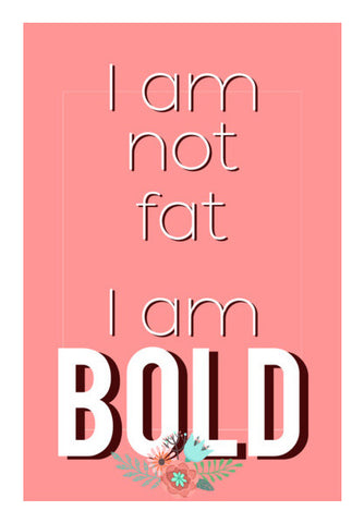 I am not fat. I am Bold Wall Art | Artist : Maitreyi Bhatia