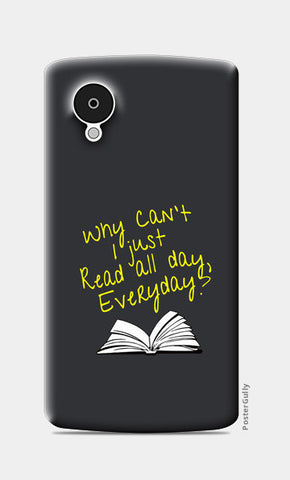 Why Can't I Just Read All Day? Nexus 5 Cases | Artist : Kaushal Faujdar