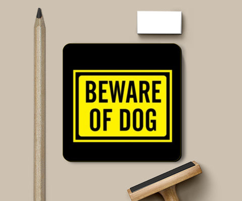 Coasters, BEWARE OF DOG Coasters | Artist : Sonia Punyani, - PosterGully