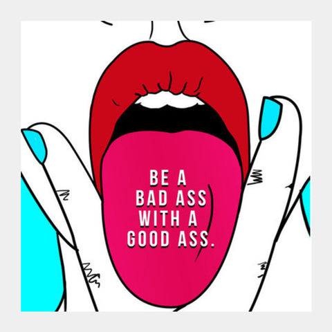 BE A BAD ASS WITH A GOOD ASS Square Art Prints PosterGully Specials