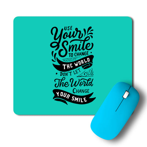 Use Your Smile To Change The World Mousepad