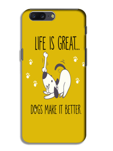 LIFE IS GREAT, DOGS MAKE IT BETTER OnePlus 5 Cases | Artist : Manju Nk