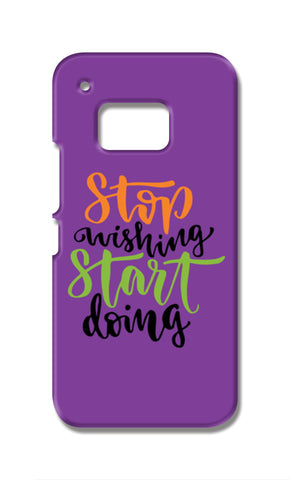 Stop Wishing Start Doing HTC One M9 Cases | Artist : Inderpreet Singh