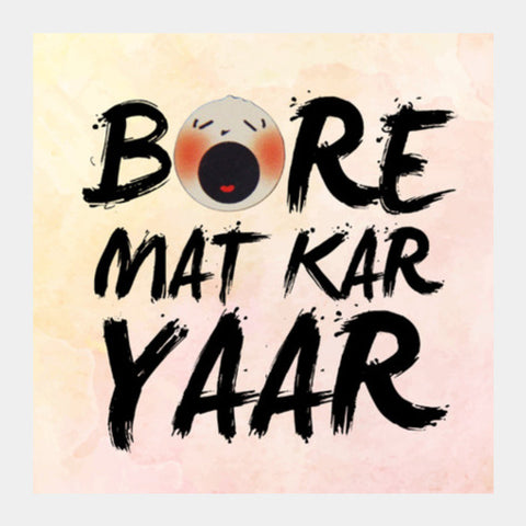 Square Art Prints, Bore Mat Kar Yaar Square Art Prints | Artist : Pranit Jaiswal, - PosterGully