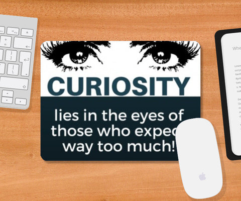Mousepad, Curiosity lies in the eyes of those who expect way too much | Mousepad | Nikhil Wad, - PosterGully