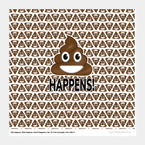 Shit Happens! Square Art Prints | Artist : Scatterred Partikles