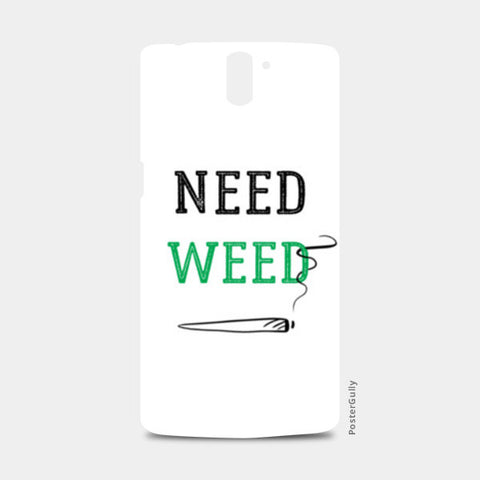 Need Weed One Plus One Cases | Artist : Chintan Sapovadiya