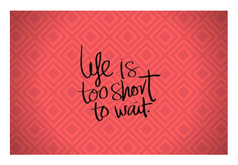 Life is too short to wait Wall Art  | Artist : Pallavi Rawal