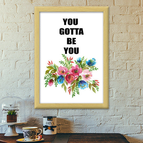You Gotta Be You Watercolor Pretty Floral Bouquet Inspiration Quote Wall Decor Print Premium Italian Wooden Frames | Artist : Seema Hooda