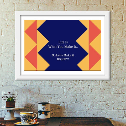 Life is what you make it Premium Italian Wooden Frames | Artist : Pallavi Rawal
