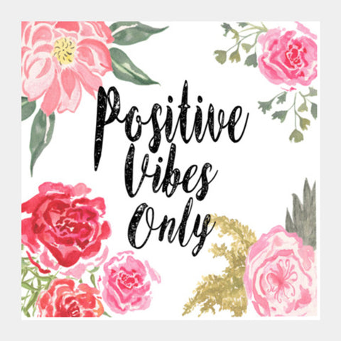 Positive Vibes Only Square Art Prints | Artist : Anniez Artwork