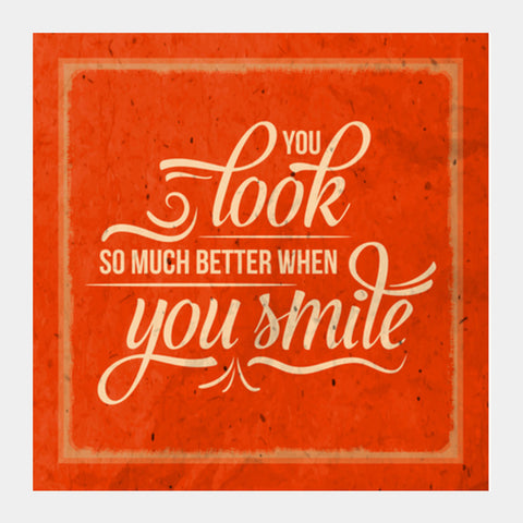 You Look So Much Better When You Smile Square Art Prints | Artist : Inderpreet Singh