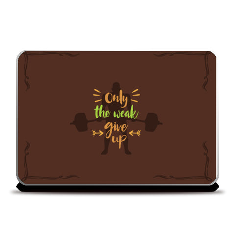 Only The Weak Give Up   Laptop Skins | Artist : Creative DJ