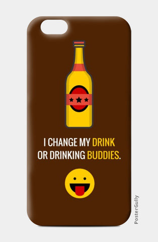 iPhone 6 / 6s, I change my drink or drinking buddies |  iPhone 6 / 6s Cases | Artist : Nikhil Wad, - PosterGully
