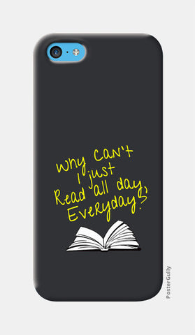 Why Can't I Just Read All Day? iPhone 5c Cases | Artist : Kaushal Faujdar