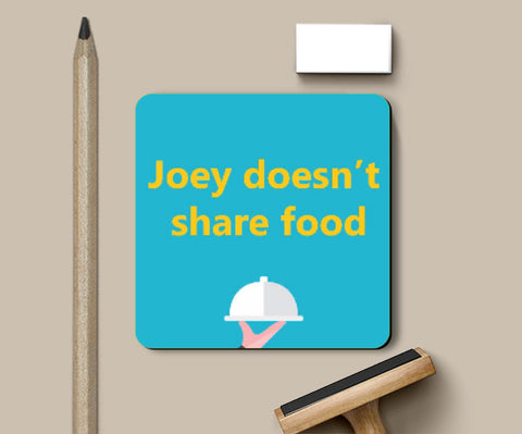 Coasters, Joey doesn't share food Coaster | Gagandeep Singh, - PosterGully