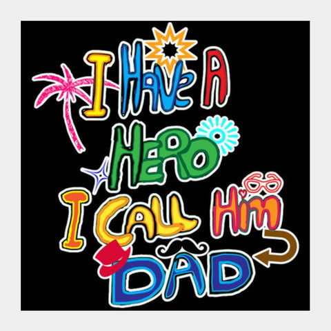 My Dad My Hero!! Square Art Prints PosterGully Specials