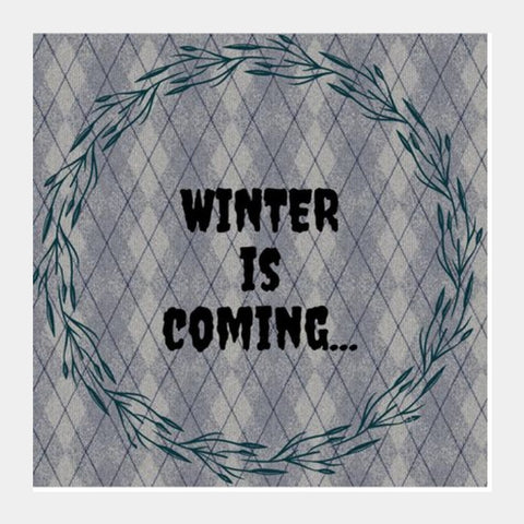 WINTER IS COMING Square Art Prints | Artist : Pallavi Rawal