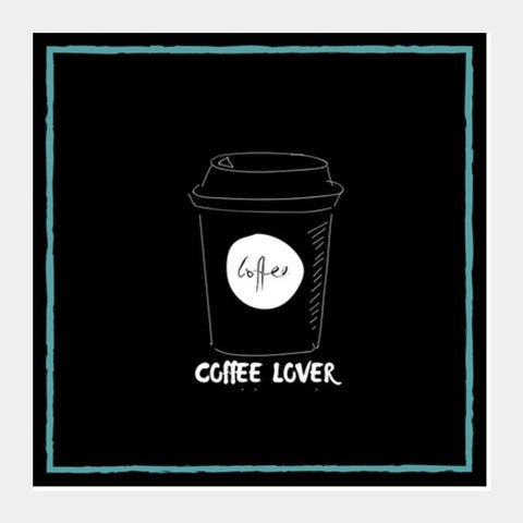 PosterGully Specials, Coffee Lover Square Art Prints | Artist : Pallavi Rawal, - PosterGully