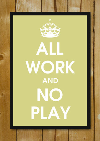 Glass Framed Posters, All Work And No Play Glass Framed Poster, - PosterGully - 1